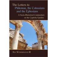 The Letters to Philemon, the Colossians, and the Ephesians: A Socio-rhetorical Commentary on the Captivity Epistles by Witherington, Ben, III, 9780802824882