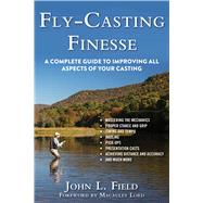 Fly-casting Finesse: A Complete Guide to Improving All Aspects of Your Casting by Field, John L, 9781632204882