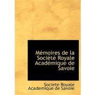 MacMoires de la Sociactac Royale Acadacmique de Savoie by Societe Royale Academique De Savoie, 9780554494883