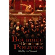 Pierre Bourdieu and Democratic Politics : The Mystery of Ministry by Wacquant, Loïc, 9780745634883