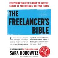 The Freelancer's Bible: Everything You Need to Know to Have the Career of Your Dreams--On Your Terms by Horowitz, Sara, 9780761164883