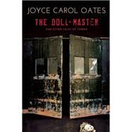The Doll-Master and Other Tales of Terror by Oates, Joyce Carol, 9780802124883