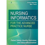 Nursing Informatics for the Advanced Practice Nurse: Patient Safety, Quality, Outcomes, and Interprofessionalism by Mcbride, Susan, Ph. D. , R. N., 9780826124883