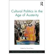 Cultural Politics in the Age of Austerity by Berry; David, 9781472434883