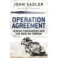Operation Agreement Jewish Commandos and the Raid on Tobruk by Sadler, John, 9781472814883