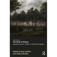 The Ends of History: Questioning the Stakes of Historical Reason by Swiffen; Amy, 9780415644884