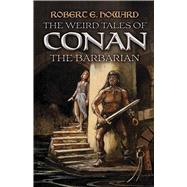 The Weird Tales of Conan the Barbarian by Howard, Robert E., 9780486794884