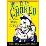 How They Choked Failures, Flops, and Flaws of the Awfully Famous by Bragg, Georgia; O'Malley, Kevin, 9780802734884