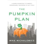 The Pumpkin Plan A Simple Strategy to Grow a Remarkable Business in Any Field by Michalowicz, Mike, 9781591844884