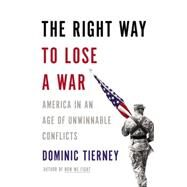 The Right Way to Lose a War by Tierney, Dominic, 9780316254885