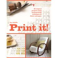 Print It! 25 Projects Using Hand-Printing Techniques for Fabric, Paper and Upcycling by Jolliffe, Joy, 9781910904886