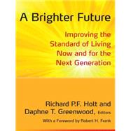 A Brighter Future: Improving the Standard of Living Now and for the Next Generation by Holt; Richard P. F., 9780765634887