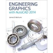 Engineering Graphics with AutoCAD 2014 by Bethune, James D., 9780133144888