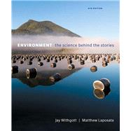 Environment The Science behind the Stories by Withgott, Jay H.; Laposata, Matthew, 9780134204888