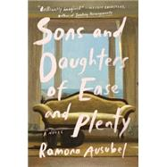 Sons and Daughters of Ease and Plenty by Ausubel, Ramona, 9781594634888