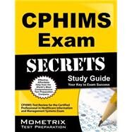CPHIMS Exam Secrets: CPHIMS Test Review for the Certified Professional in Healthcare Information and Management Systems Exam by Mometrix Exam Secrets Test Prep Team, 9781609714888