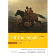 Of the People A History of the United States, Volume 1: To 1877, with Sources by Oakes, James; McGerr, Michael; Lewis, Jan Ellen; Cullather, Nick; Boydston, Jeanne; Summers, Mark; Townsend, Camilla; Dunak, Karen, 9780190254889