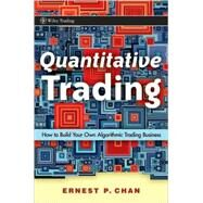 Quantitative Trading : How to Build Your Own Algorithmic Trading Business by Chan, Ernie, 9780470284889