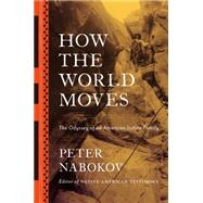 How the World Moves: The Odyssey of an American Indian Family by Nabokov, Peter, 9780670024889