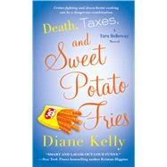 Death, Taxes, and Sweet Potato Fries A Tara Holloway Novel by Kelly, Diane, 9781250094889