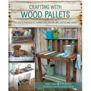 Crafting with Wood Pallets Projects for Rustic Furniture, Decor, Art, Gifts and more by Lamb, Becky, 9781612434889