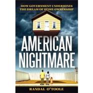 American Nightmare: How Government Undermines the Dream of Homeownership by O'Toole, Randal, 9781937184889