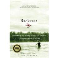 Backcast Fatherhood, Fly-fishing, and a River Journey Through the Heart of Alaska by Ureneck, Lou, 9780312384890