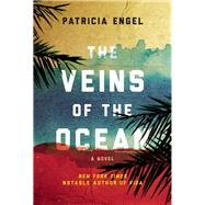 The Veins of the Ocean A Novel by Engel, Patricia, 9780802124890