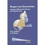 Shapes and Geometries : Analysis, Differential Calculus, and Optimization by Delfour, Michel C.; Zolesio, J. P., 9780898714890