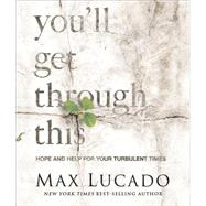 You'll Get Through This: Hope and Help for Your Turbulent Times by Lucado, Max, 9780762454891