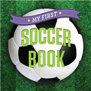 My First Soccer Book by Unknown, 9781454914891