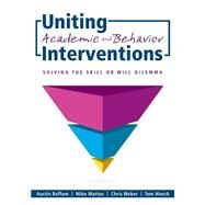 Uniting Academic and Behavior Interventions: Solving the Skill or Will Dilemma by Buffum, Austin; Mattos, Mike; Weber, Chris; Hierck, Tom, 9781936764891