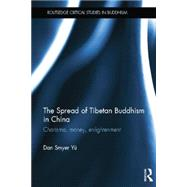 The Spread of Tibetan Buddhism in China: Charisma, Money, Enlightenment by Smyer Yu; Dan, 9781138024892