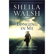 The Longing in Me by Walsh, Sheila, 9781400204892