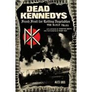 Dead Kennedys: Fresh Fruit for Rotting Vegetables: the Early Years by Ogg, Alex, 9781604864892