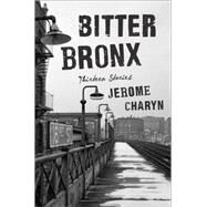 Bitter Bronx: Thirteen Stories by Charyn, Jerome, 9780871404893