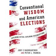 Conventional Wisdom and American Elections by Baumgartner, Jody C.; Francia, Peter L., 9781442254893