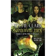 Shadowed Eden by Clark, Katie, 9781611164893
