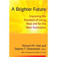 A Brighter Future: Improving the Standard of Living Now and for the Next Generation by Holt; Richard P. F., 9780765634894