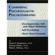 Comparing Psychoanalytic Psychotherapies: Development: Developmental Self & Object Relations Self Psychology Short Term Dynamic by Masterson, M.D.,James F., 9781138004894