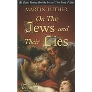 On the Jews and Their Lies: His Classic Warning About the Jews and Their Hatred of Jesus by Luther, Martin; Marrs, Text, 9781930004894