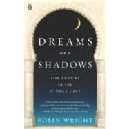 Dreams and Shadows : The Future of the Middle East by Wright, Robin (Author), 9780143114895