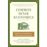 Common Sense Economics What Everyone Should Know About Wealth and Prosperity by Gwartney, James D.; Stroup, Richard L.; Lee, Dwight R.; Ferrarini, Tawni Hunt, 9780312644895