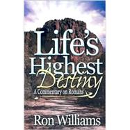 Life's Highest Destiny : A Commentary on Romans by Williams, Ron, 9780871484895