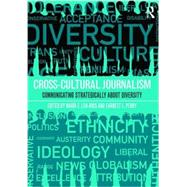 Cross-Cultural Journalism: Communicating Strategically About Diversity by Len-Rios; Maria, 9781138784895