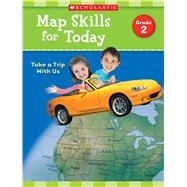 Map Skills for Today: Grade 2 Take a Trip with Us by Scholastic Teaching Resources, 9781338214895