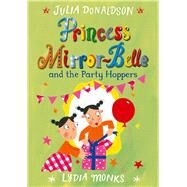 Princess Mirror-belle and the Party Hoppers by Donaldson, Julia; Monks, Lydia, 9781447284895