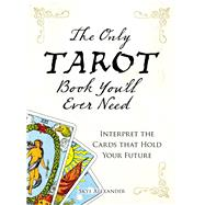 The Only Tarot Book You'll Ever Need by Alexander, Skye, 9781598694895