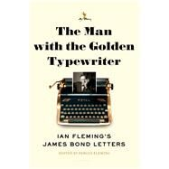The Man with the Golden Typewriter Ian Fleming's James Bond Letters by , 9781632864895
