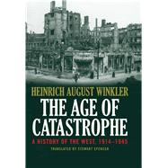 The Age of Catastrophe by Winkler, Heinrich August; Spencer, Stewart, 9780300204896
